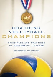 Coaching Volleyball Champions - Principles and Practices of Successful Coaches ebook by Ard Biesheuvel, Mary Dyck