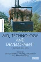 Aid, Technology and Development - The Lessons from Nepal ebook by Dipak Gyawali, Michael Thompson, Marco Verweij