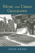 Music and Urban Geography ebook by Adam Krims
