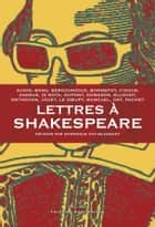 Lettres à Shakespeare ebook by Dominique GOY-BLANQUET, Michèle AUDIN, Georges BANU,...