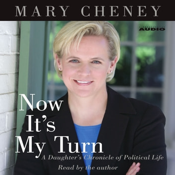 Now It's My Turn - A Daughter's Chronicle of Political Life audiobook by Mary Cheney