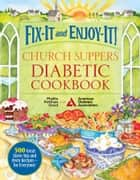 Fix-It and Enjoy-It! Church Suppers Diabetic Cookbook - 500 Great Stove-Top And Oven Recipes-- For Everyone! ebook by Phyllis Good