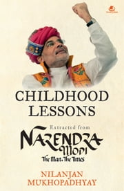 Childhood Lessons : Extracted from Narendra Modi The Man The Times ebook by Nilanjan Mukhopadhyay