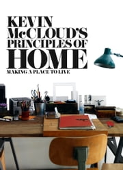 Kevin McCloud's Principles of Home: Making a Place to Live ebook by Kevin McCloud