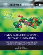 PAKs, RAC/CDC42 (p21)-activated Kinases - Towards the Cure of Cancer and Other PAK-dependent Diseases ebook by Hiroshi Maruta