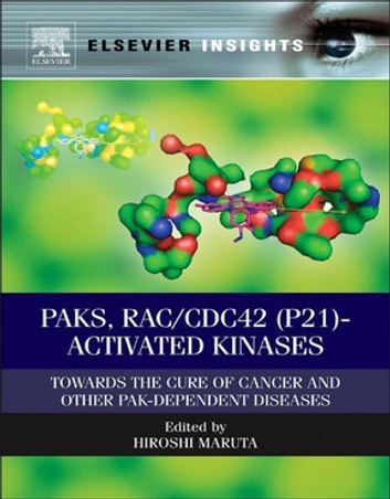 PAKs, RAC/CDC42 (p21)-activated Kinases - Towards the Cure of Cancer and Other PAK-dependent Diseases ebook by
