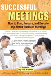 Successful Meetings - How to Plan, Prepare, and Execute Top-Notch Business Meetings ebook by Marie Lujanac