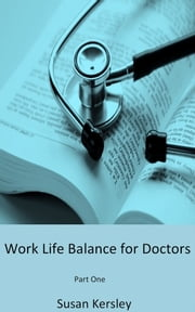 Work Life Balance for Doctors: Part One ebook by Susan Kersley