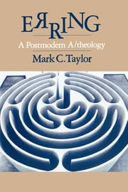 Erring - A Postmodern A/theology ebook by Mark C. Taylor