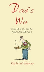 Dad's Wit - Quips and Quotes for Fantastic Fathers ebook by Richard Benson
