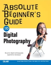 Absolute Beginner's Guide to Digital Photography ebook by Ciaglia, Joseph