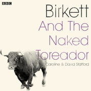Birkett And The Naked Toreador - A BBC Radio 4 dramatisation audiobook by Caroline Stafford, David Stafford