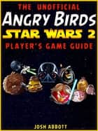 ANGRY BIRDS STAR WARS 2 GAME GUIDE - Beat Levels & Get Tons of Coins! ebook by HiddenStuff Entertainment