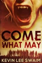Come What May - Sam Harlan, Vampire Hunter, #1 ebook by Kevin Lee Swaim
