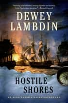 Hostile Shores - An Alan Lewrie Naval Adventure ebook by Dewey Lambdin