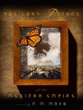 The Last Prince of the Mexican Empire ebook by Mayo, C. M.