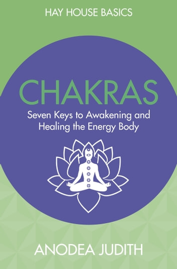 Chakras - Awakening and Healing the Energy Body ebook by Anothea Judith