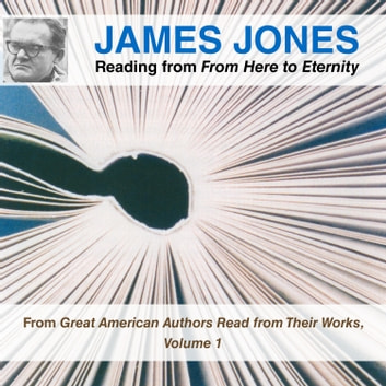 James Jones Reading from From Here to Eternity - From Great American Authors Read from Their Works, Volume 1 audiobook by James Jones