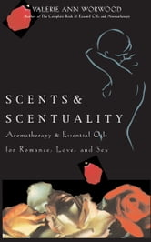 Scents & Scentuality ebook by Valerie Ann Worwood