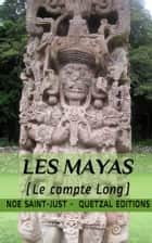 Les Mayas - Le Compte Long ebook by Noé Saint-Just