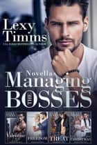 Managing the Bosses Novellas - Managing the Bosses Series ebook by Lexy Timms