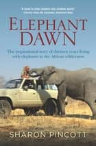 Elephant Dawn ebook by Sharon Pincott