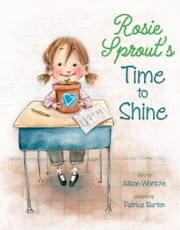 Rosie Sprout's Time to Shine ebook by Allison Wortche,Patrice Barton
