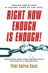 Right Now Enough is Enough! - Overcoming Your Addictions and Bad Habits For Good... ebook by Peter Sacco