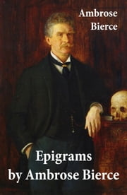 Epigrams by Ambrose Bierce ebook by Ambrose Bierce