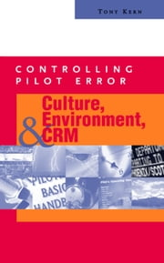 Controlling Pilot Error : Culture, Environment, and CRM (Crew Resource Management) - Culture, Environment, and CRM (Crew Resource Management) ebook by Anthony T. Kern