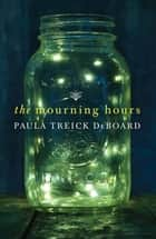 The Mourning Hours ebook by Paula Treick Deboard