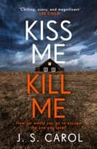 Kiss Me, Kill Me - Gripping. Twisty. Dark. Sinister. 電子書 by James Carol