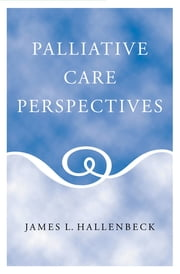 Palliative Care Perspectives ebook by James L. Hallenbeck