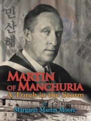 Martin of Manchuria - A Torch in the Storm ebook by Margaret Martin Moore