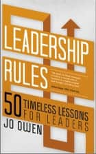 Leadership Rules - 50 Timeless Lessons for Leaders ebook by Jo Owen