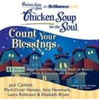 Chicken Soup for the Soul: Count Your Blessings - 41 Stories about Gratitude, Getting Back to Basics, Recovering from Adversity, and Silver Linings audiobook by Jack Canfield, Mark Victor Hansen, Amy Newmark,...