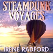 Steampunk Voyages - Around the World in Six Gears ebook by Irene Radford