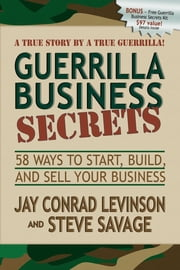 Guerrilla Business Secrets - 58 Ways to Start, Build, and Sell Your Business ebook by Jay Conrad Levinson