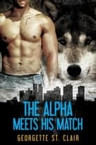 The Alpha Meets His Match - Shifters, Inc., #1 ebook by Georgette St. Clair