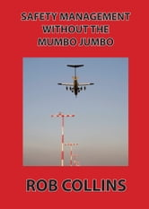 Safety Management Without the Mumbo Jumbo ebook by Rob Collins