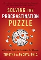 Solving the Procrastination Puzzle ebook by Timothy A. Pychyl