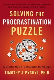 Solving the Procrastination Puzzle - A Concise Guide to Strategies for Change ebook by Timothy A. Pychyl