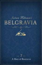 Julian Fellowes's Belgravia Episode 7 - A Man of Business ebook by Julian Fellowes