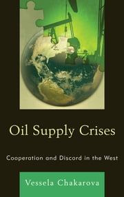 Oil Supply Crises - Cooperation and Discord in the West ebook by Vessela Chakarova