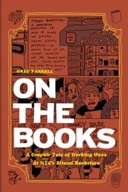 On The Books - A Graphic Tale of Working Woes at NYC's Strand Bookstore ebook by Greg Farrell