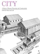 City - A Story of Roman Planning and Construction ebook by David Macaulay