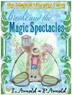 Brooke and the Magic Spectacles ebook by Patricia Arnold, Lisa Arnold