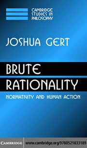 Brute Rationality ebook by Gert, Joshua