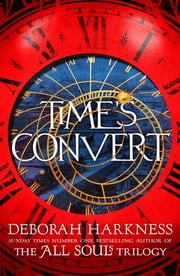 Time's Convert - return to the spellbinding world of A Discovery of Witches ebook by Deborah Harkness