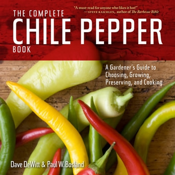 The Complete Chile Pepper Book - A Gardener's Guide to Choosing, Growing, Preserving, and Cooking ebook by Paul W. Bosland,Dave DeWitt
